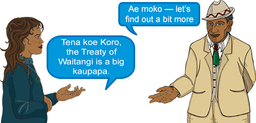 Whetu: 'Tena koe Koro, the Treaty of Waitangi is a big kaupapa.' Koro: 'Ae moko - let's find out a bit more about it.'